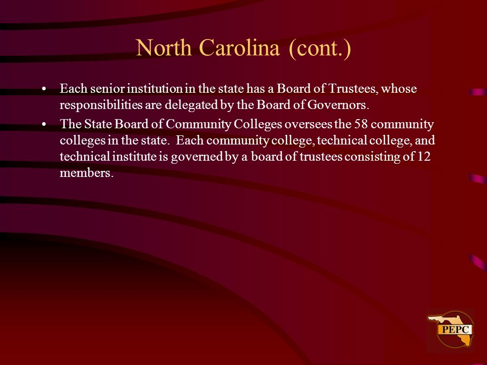 North Carolina (cont.)Each senior institution in the state has a Board of Trustees, whose responsibilities are delegated by the Board of Governors.