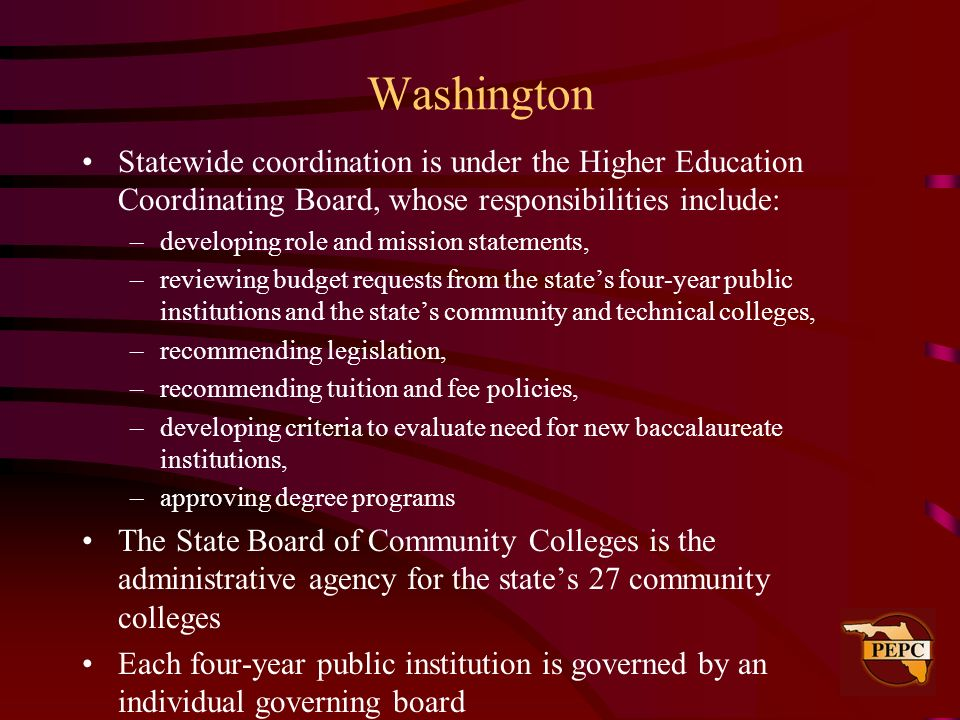 WashingtonStatewide coordination is under the Higher Education Coordinating Board, whose responsibilities include: