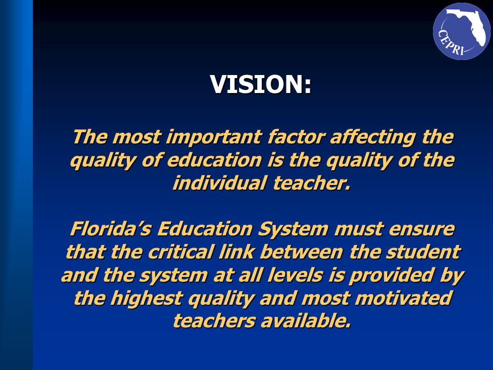 VISION: The most important factor affecting the quality of education is the quality of the individual teacher.