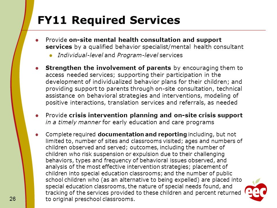 FY11 Required Services Provide on-site mental health consultation and support services by a qualified behavior specialist/mental health consultant.