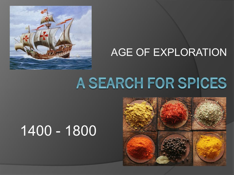 AGE OF EXPLORATION A SEARCH FOR SPICES
