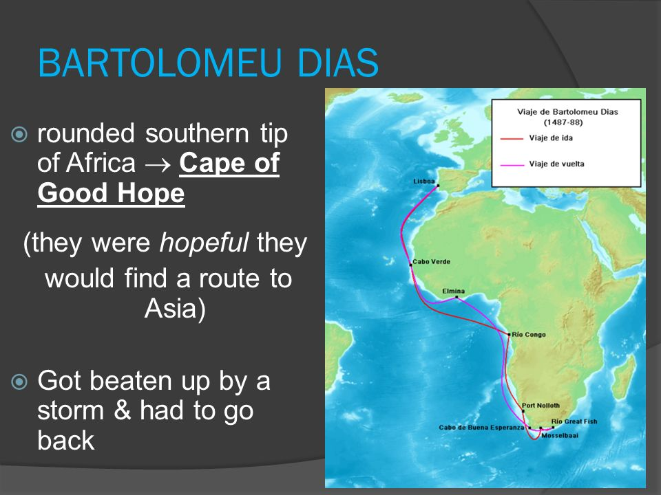 BARTOLOMEU DIAS rounded southern tip of Africa  Cape of Good Hope