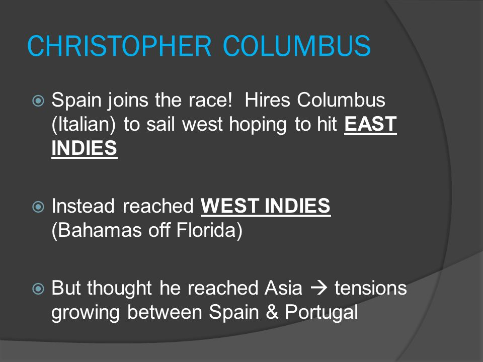 CHRISTOPHER COLUMBUS Spain joins the race! Hires Columbus (Italian) to sail west hoping to hit EAST INDIES.