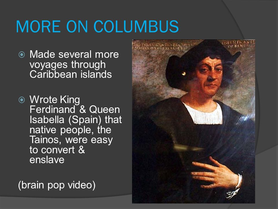 MORE ON COLUMBUS Made several more voyages through Caribbean islands