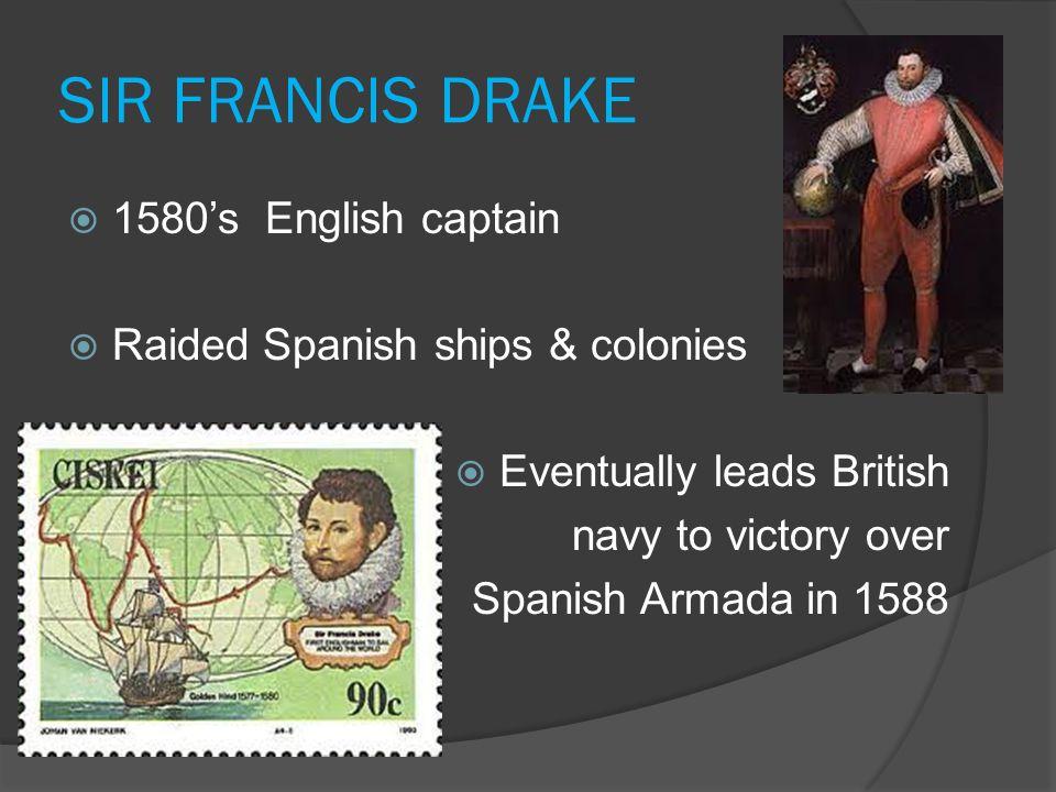 SIR FRANCIS DRAKE 1580's English captain