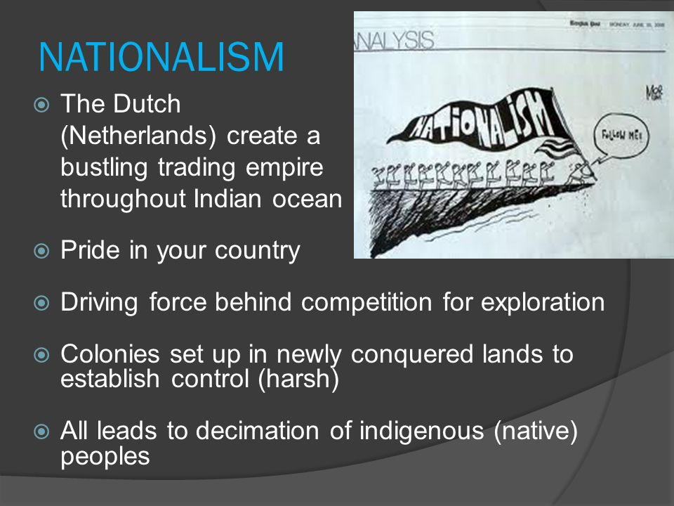 NATIONALISM The Dutch (Netherlands) create a bustling trading empire