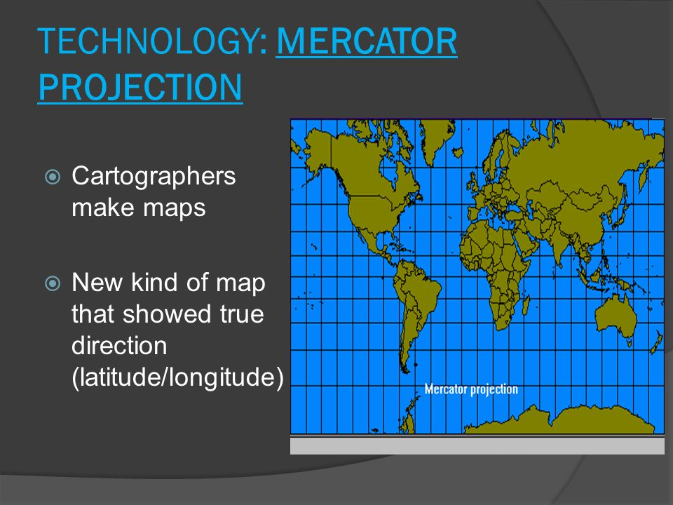 TECHNOLOGY: MERCATOR PROJECTION