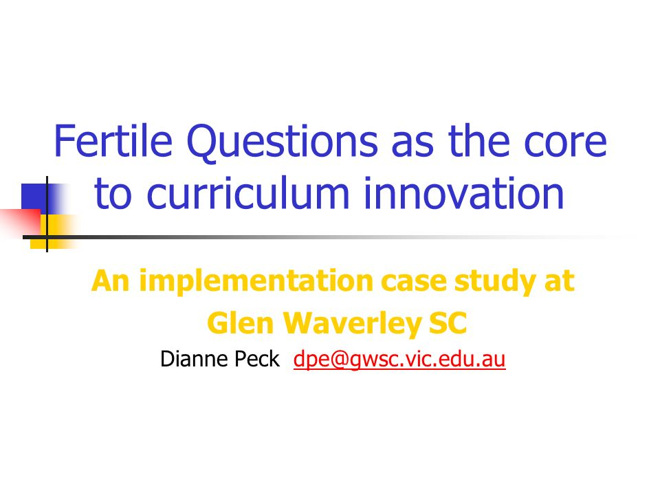 Innovative Classroom Programs : Fertile questions as the core to curriculum innovation