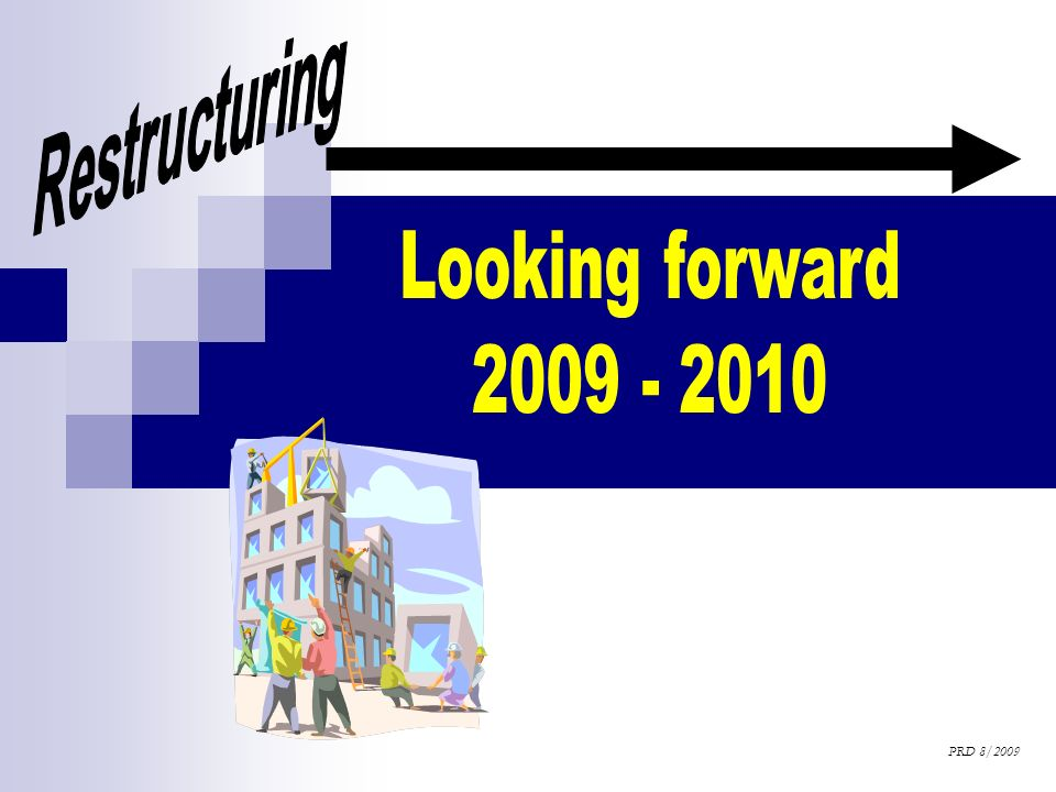 Restructuring Looking forward 2009 - 2010