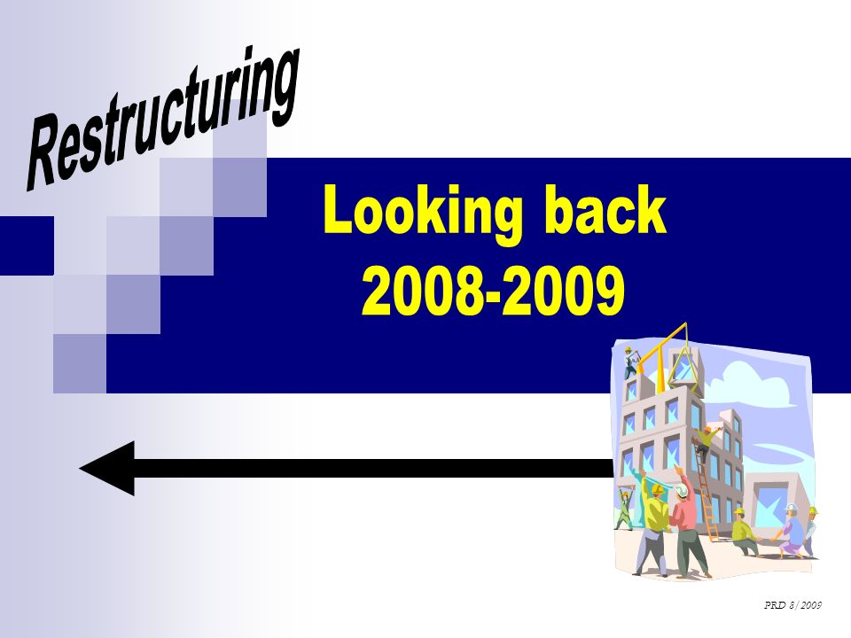 Restructuring Looking back 2008-2009