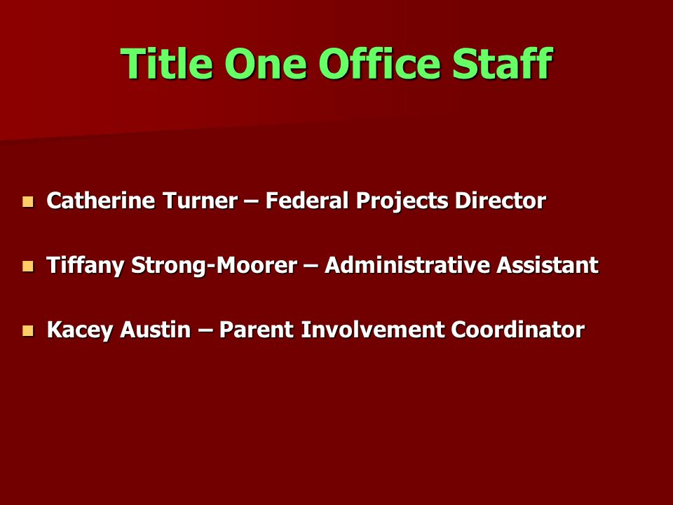 Title One Office Staff Catherine Turner – Federal Projects Director