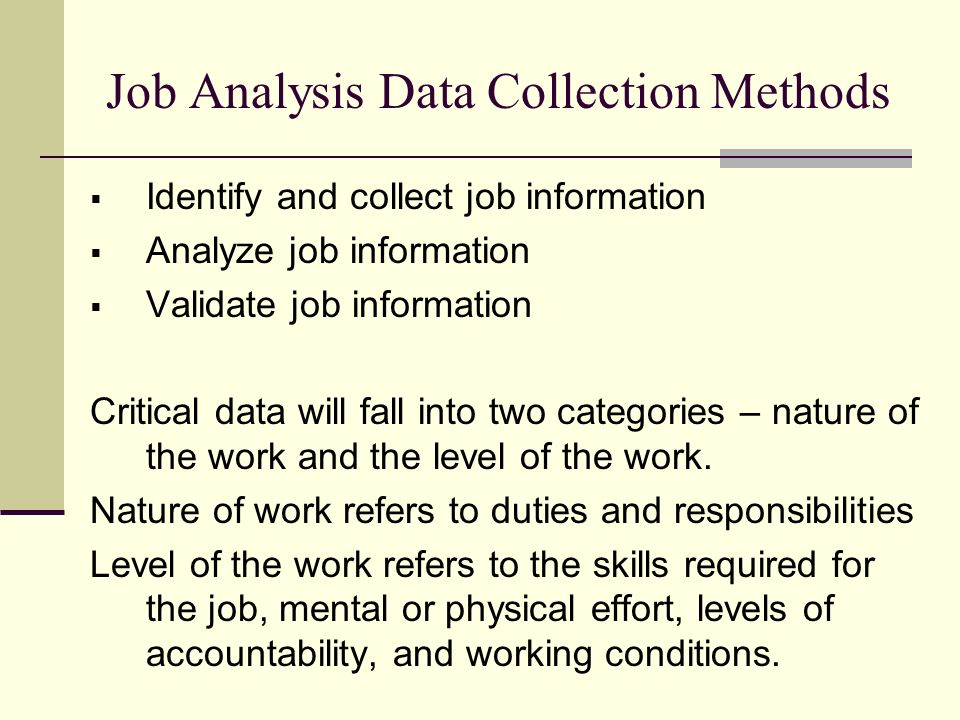 the methods of job analysis and The job analysis is designed to yield reports targeted toward various human resource functions such as individual development planning, employee selection, and job description there are three versions of the wps tied to types of occupations: managerial, service, and technical occupations.