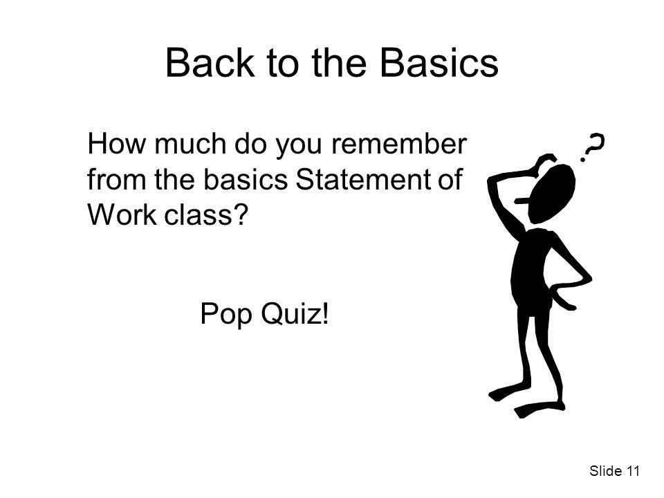 Back to the Basics How much do you remember from the basics Statement of Work class Pop Quiz!