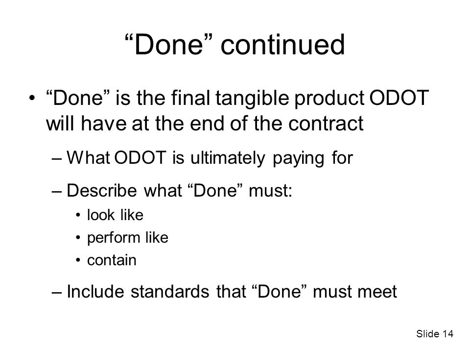 Done continued Done is the final tangible product ODOT will have at the end of the contract. What ODOT is ultimately paying for.