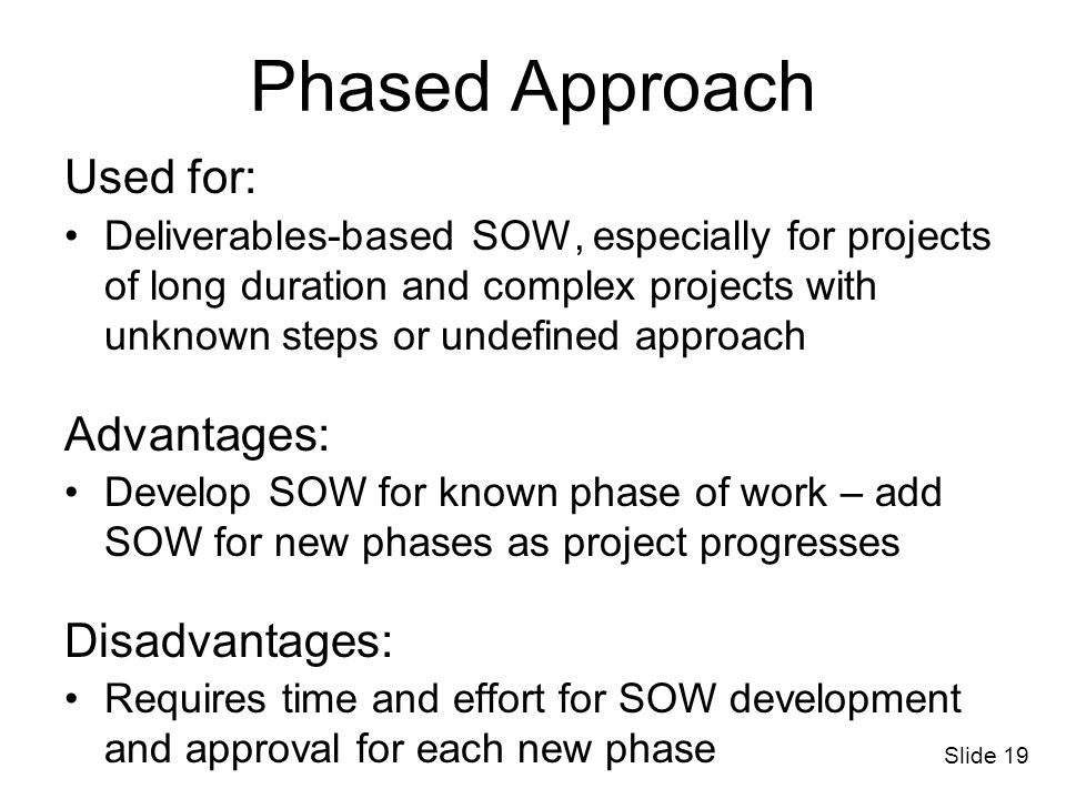 Phased Approach Used for: Advantages: Disadvantages:
