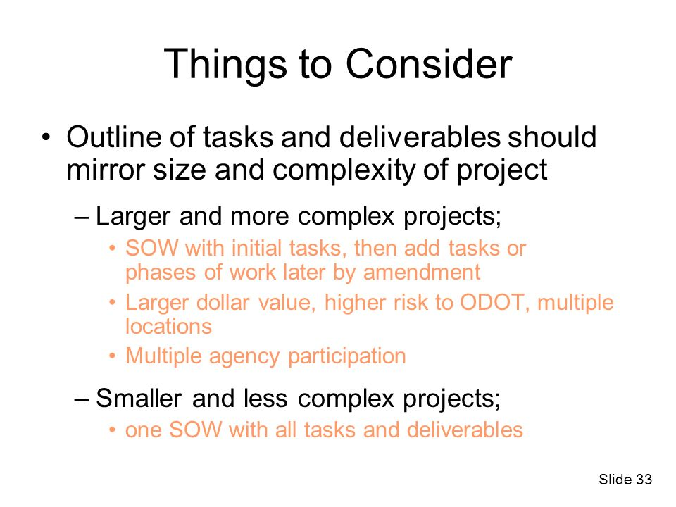 Things to Consider Outline of tasks and deliverables should mirror size and complexity of project.