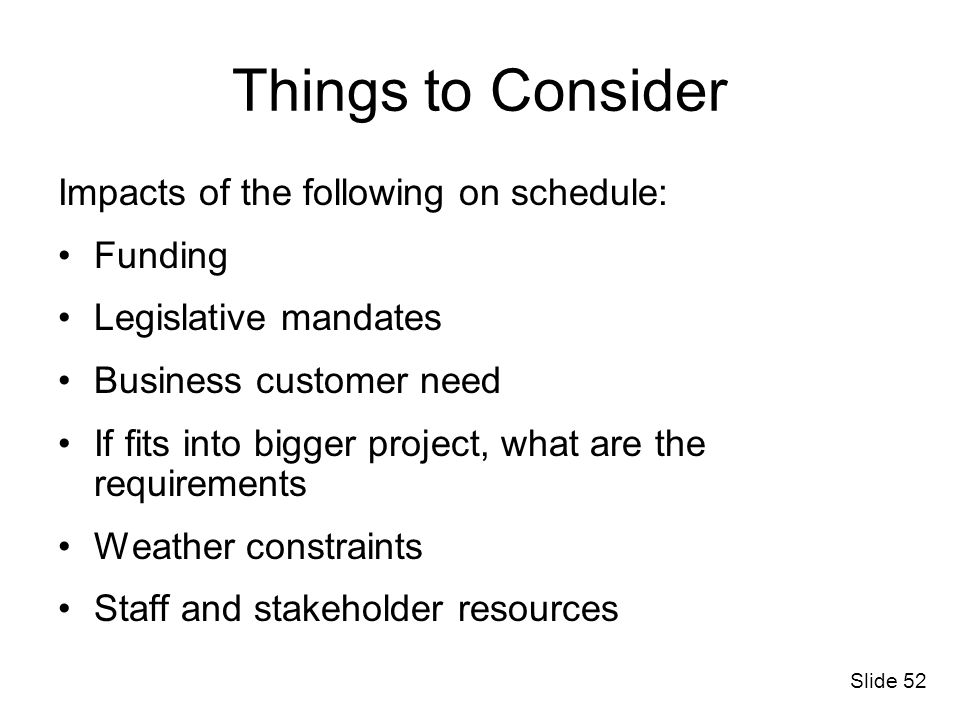 Things to Consider Impacts of the following on schedule: Funding