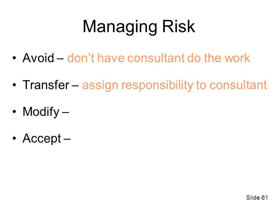 Managing Risk Avoid – don't have consultant do the work