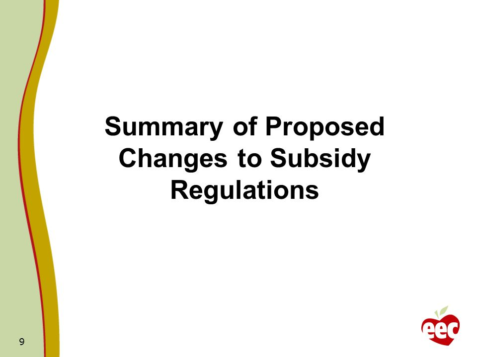 Summary of Proposed Changes to Subsidy Regulations