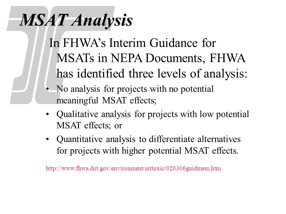 MSAT Analysis In FHWA's Interim Guidance for MSATs in NEPA Documents, FHWA has identified three levels of analysis: