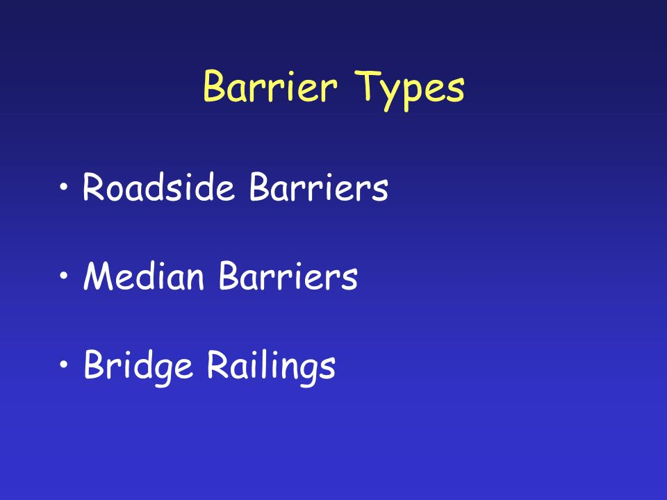 Barrier Types Roadside Barriers Median Barriers Bridge Railings