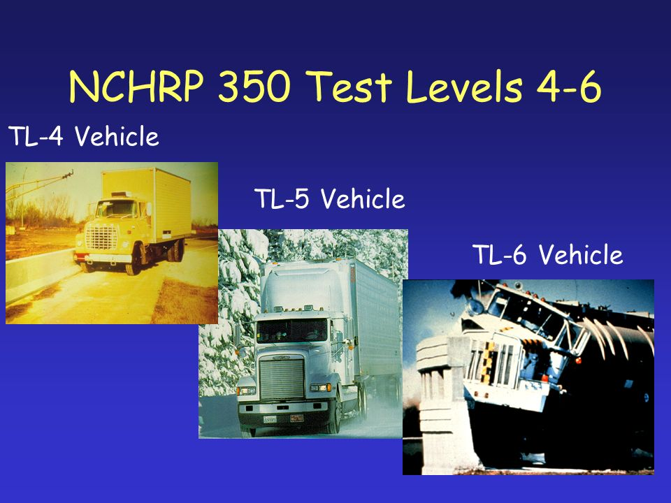 NCHRP 350 Test Levels 4-6 TL-4 Vehicle TL-5 Vehicle TL-6 Vehicle