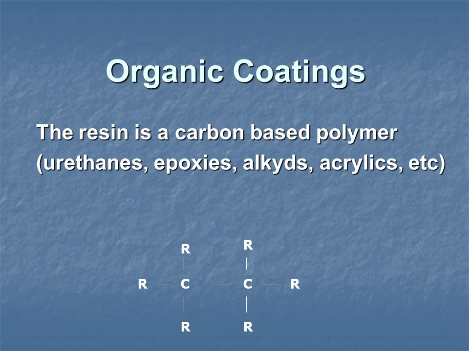 Organic Coatings The resin is a carbon based polymer