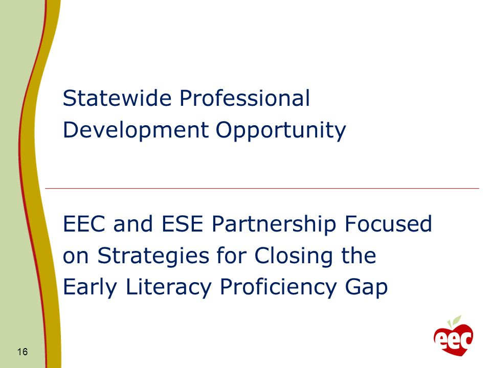 Statewide Professional Development Opportunity EEC and ESE Partnership Focused on Strategies for Closing the Early Literacy Proficiency Gap