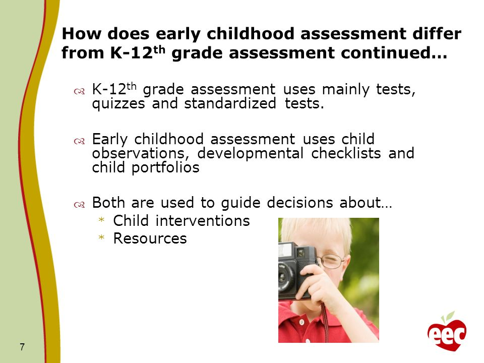 How does early childhood assessment differ from K-12th grade assessment continued…
