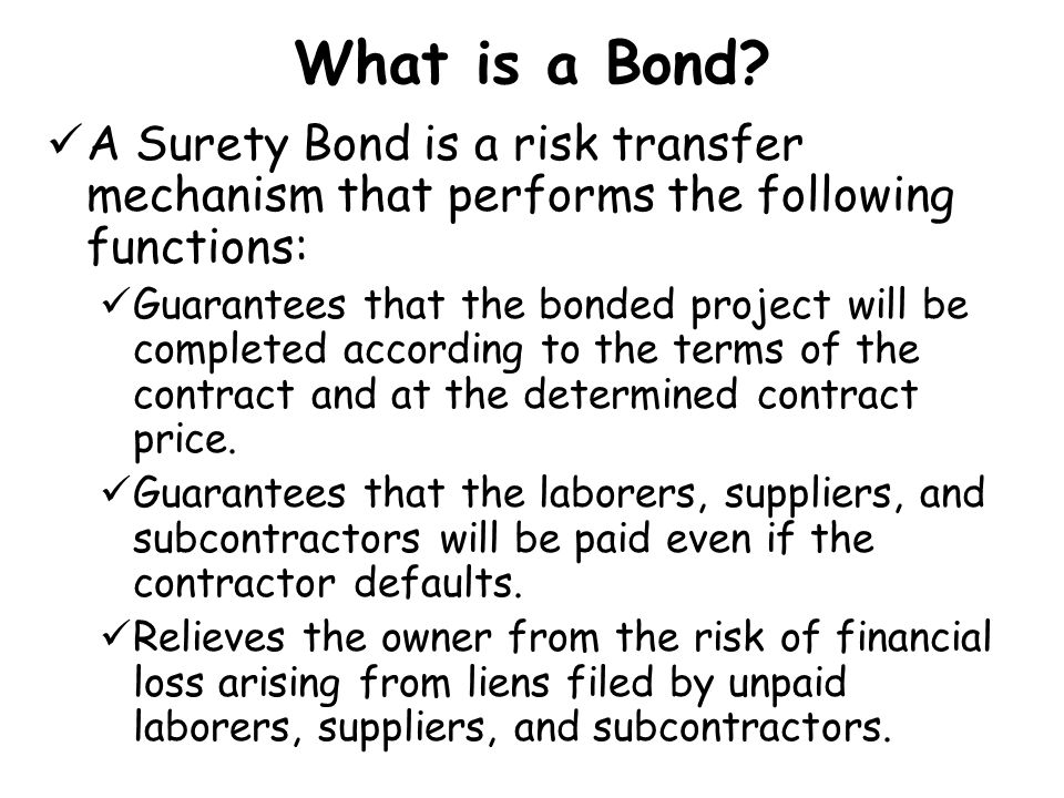What is a Bond A Surety Bond is a risk transfer mechanism that performs the following functions: