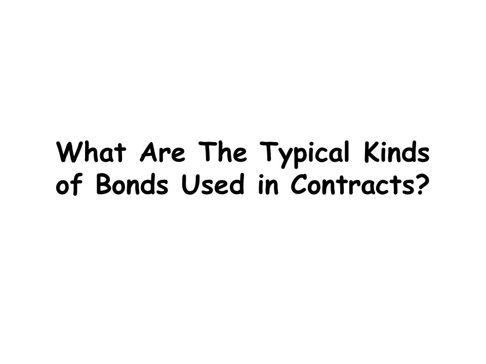 What Are The Typical Kinds of Bonds Used in Contracts