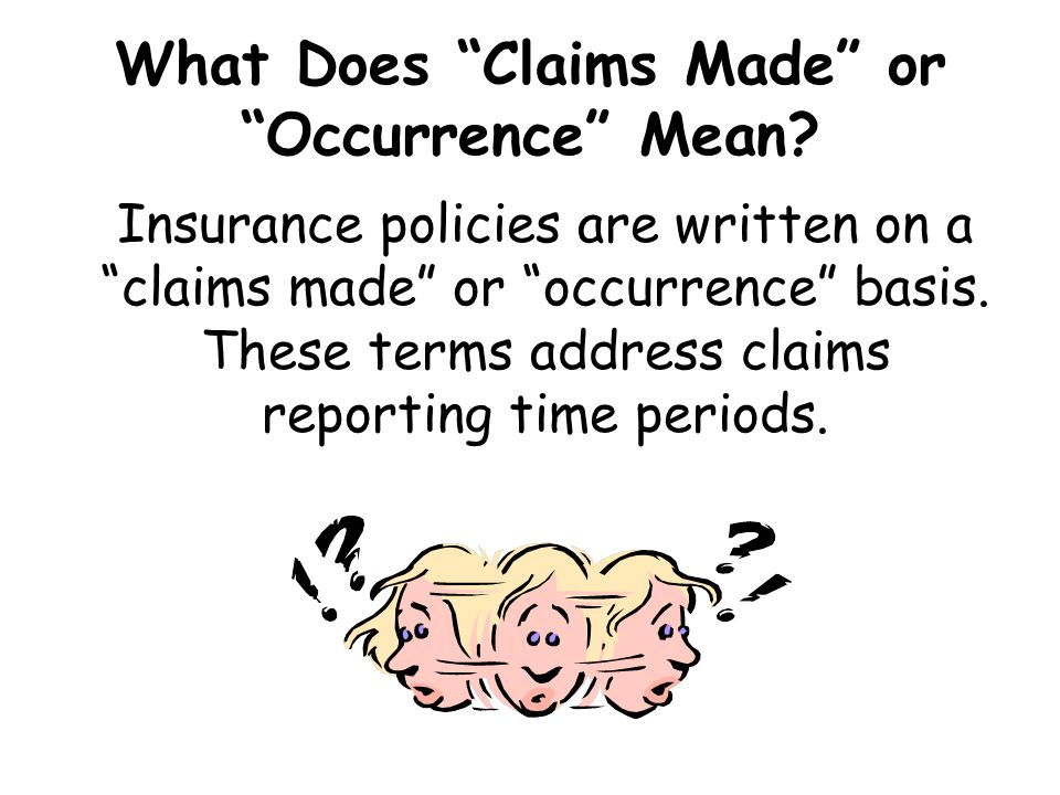 What Does Claims Made or Occurrence Mean