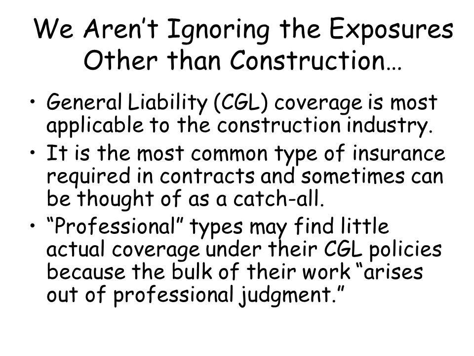 We Aren't Ignoring the Exposures Other than Construction…