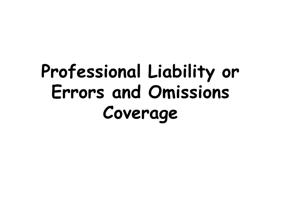 Professional Liability or Errors and Omissions Coverage