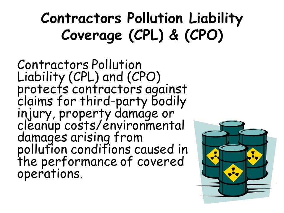 Contractors Pollution Liability Coverage (CPL) & (CPO)