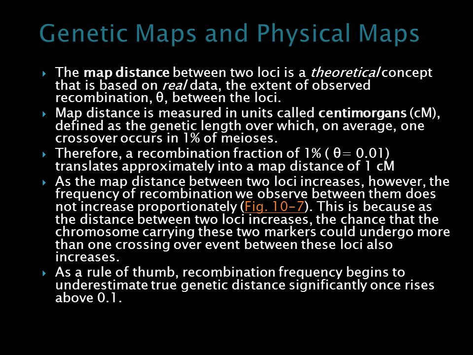 The map distance between two loci is a theoretical concept that is based on real data, the extent of observed recombination, θ, between the loci.