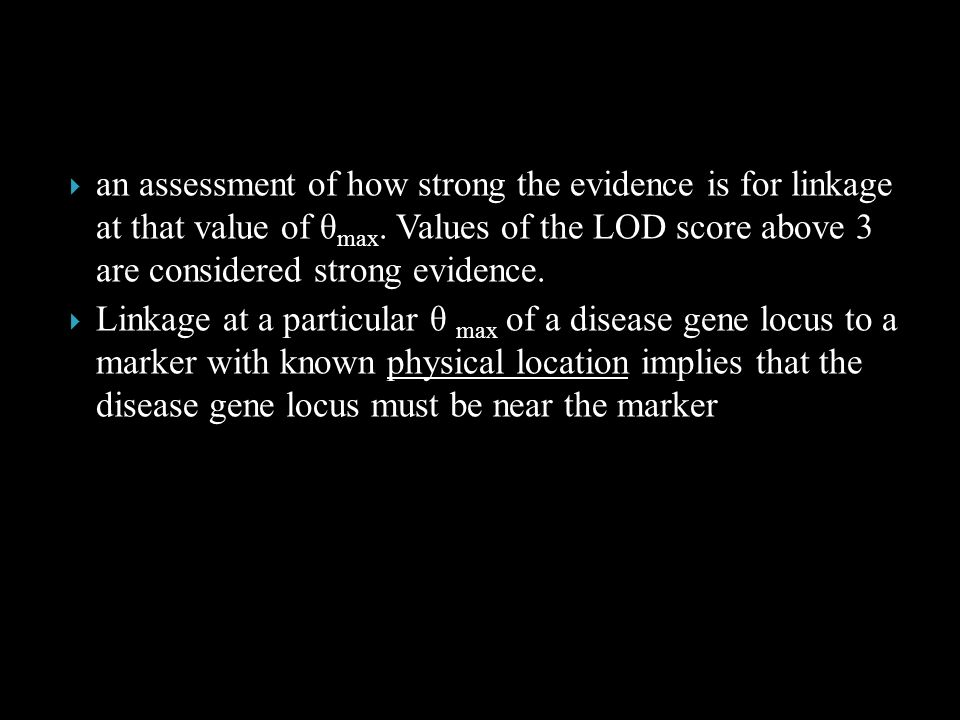 an assessment of how strong the evidence is for linkage at that value of θmax. Values of the LOD score above 3 are considered strong evidence.