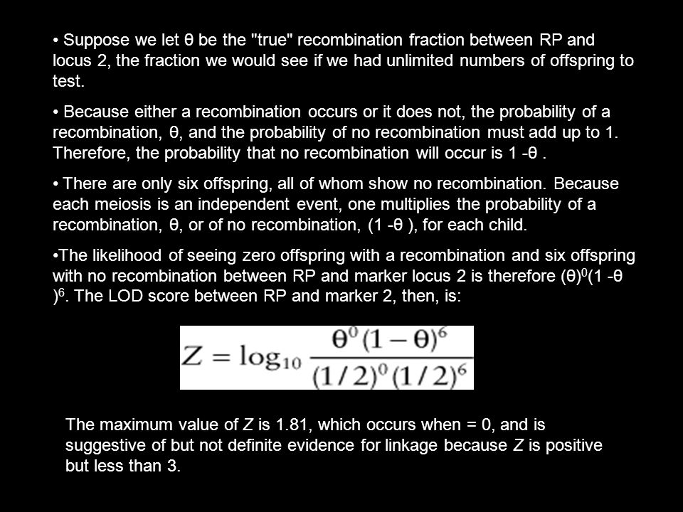 Suppose we let θ be the true recombination fraction between RP and locus 2, the fraction we would see if we had unlimited numbers of offspring to test.