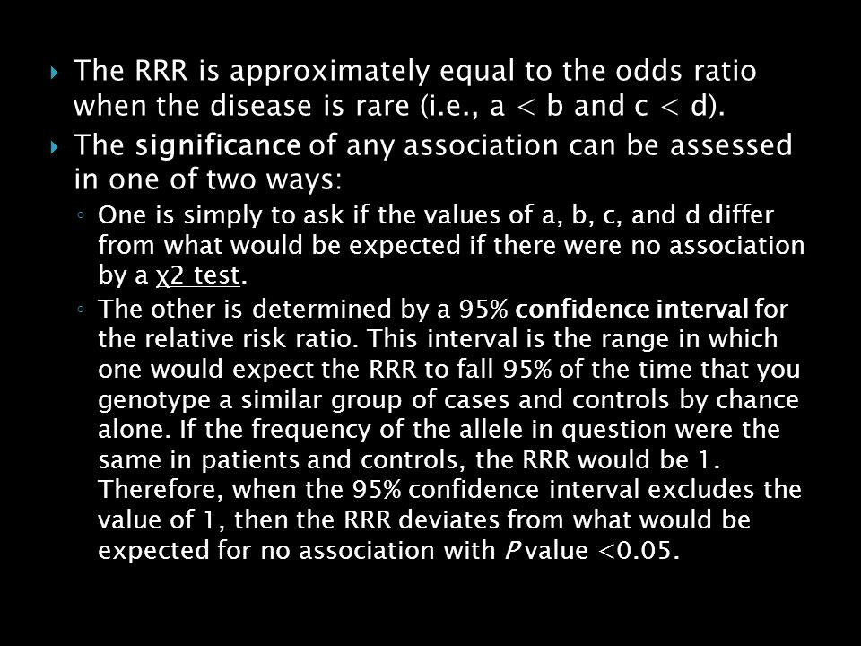 The RRR is approximately equal to the odds ratio when the disease is rare (i.e., a < b and c < d).