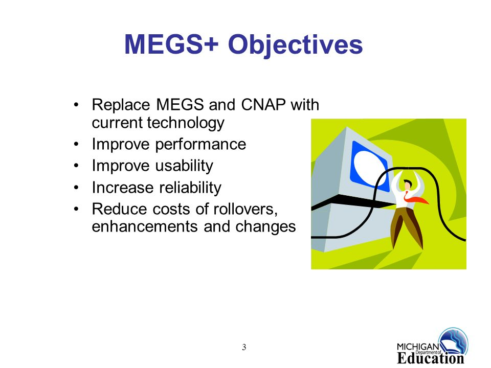 MEGS+ Objectives Replace MEGS and CNAP with current technology