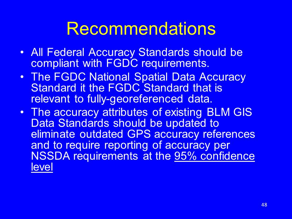 Recommendations All Federal Accuracy Standards should be compliant with FGDC requirements.