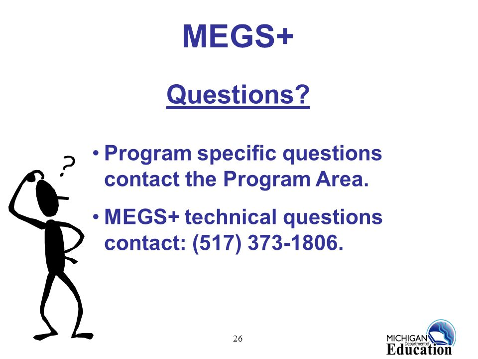 MEGS+ Questions Program specific questions contact the Program Area.
