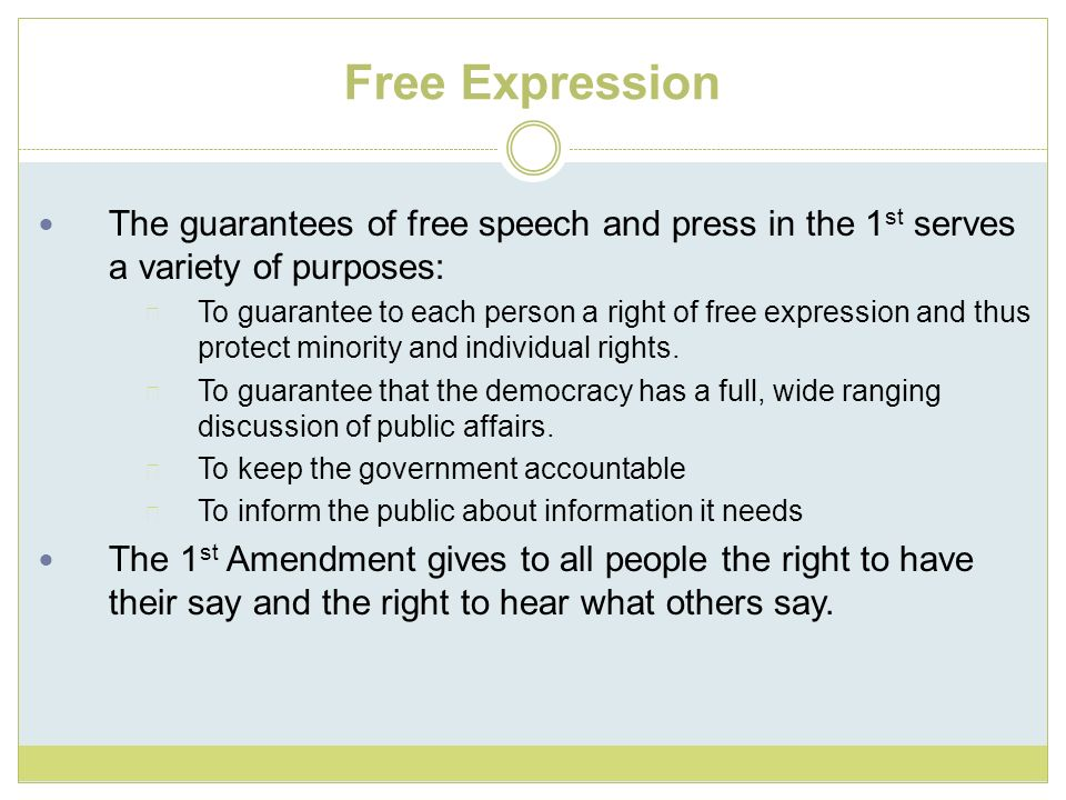 Free Expression The guarantees of free speech and press in the 1st serves a variety of purposes: