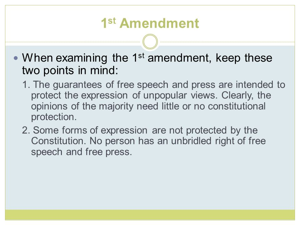 1st Amendment When examining the 1st amendment, keep these two points in mind: