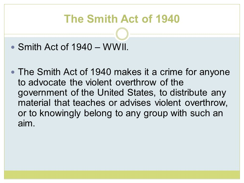 The Smith Act of 1940 Smith Act of 1940 – WWII.