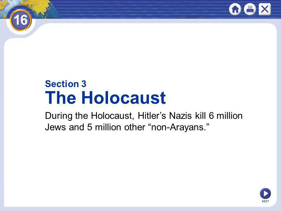 Section 3 The Holocaust. During the Holocaust, Hitler's Nazis kill 6 million Jews and 5 million other non-Arayans.