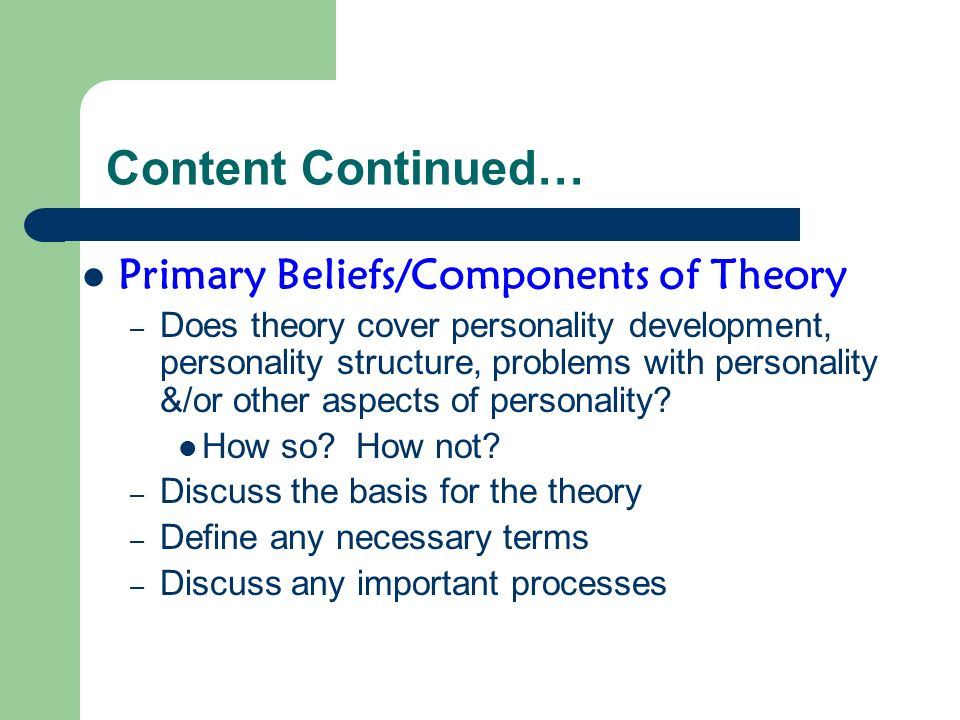 Content Continued… Primary Beliefs/Components of Theory