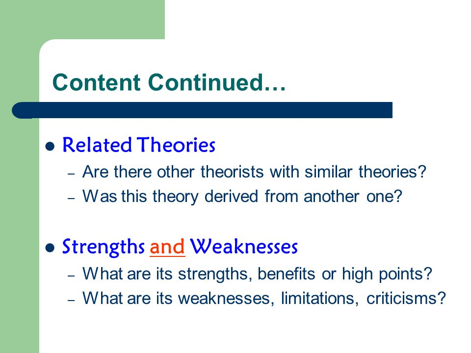 Content Continued… Related Theories Strengths and Weaknesses