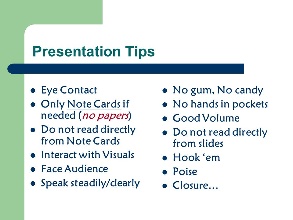 Presentation Tips Eye Contact Only Note Cards if needed (no papers)