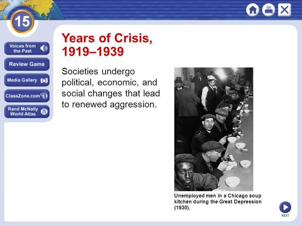 Years of Crisis, 1919–1939 Societies undergo political, economic, and social changes that lead to renewed aggression.